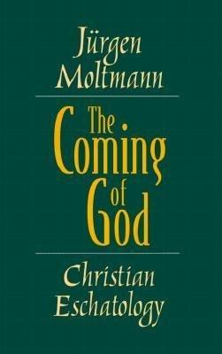 """Jurgen Moltmann's """"The Coming of God: Christian Eschatology"""""""