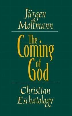 "Jurgen Moltmann's ""The Coming of God: Christian Eschatology"""